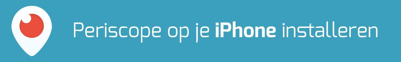 Handleiding Periscope op je iPhone installeren