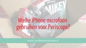 Welke iPhone microfoon gebruiken voor Periscope