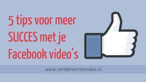 5 tips voor meer succes met je Facebook video's