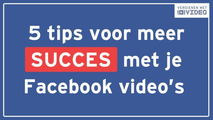 5 tips voor meer succes met je Facebook videos nieuw