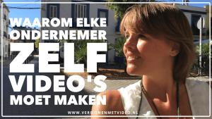 Waarom elke ondernemer zelf video's moet maken