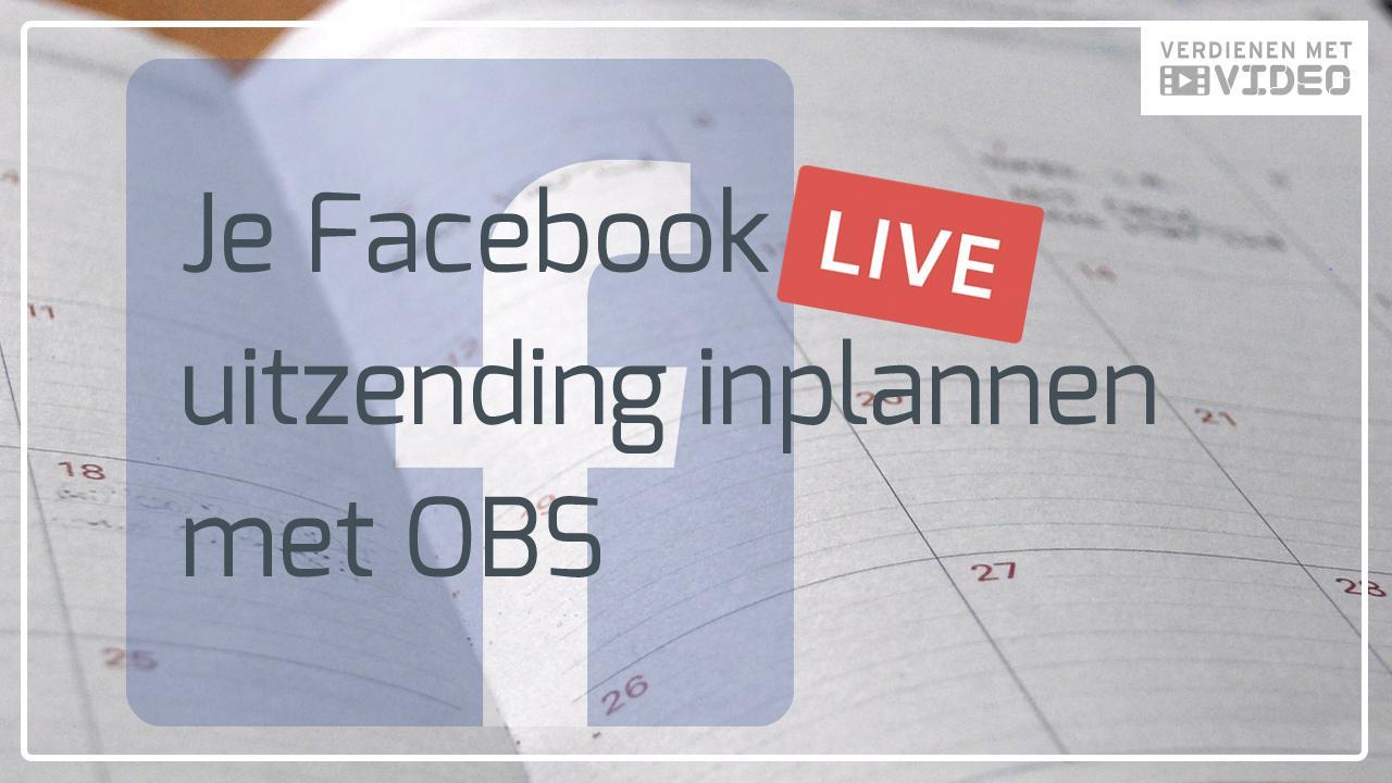 Facebook Live uitzending inplannen met OBS