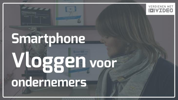 Smartphone vloggen voor ondernemers 3 tips om direct goed start gaan