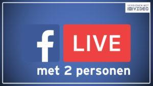 Facebook Live video maken met 2 personen