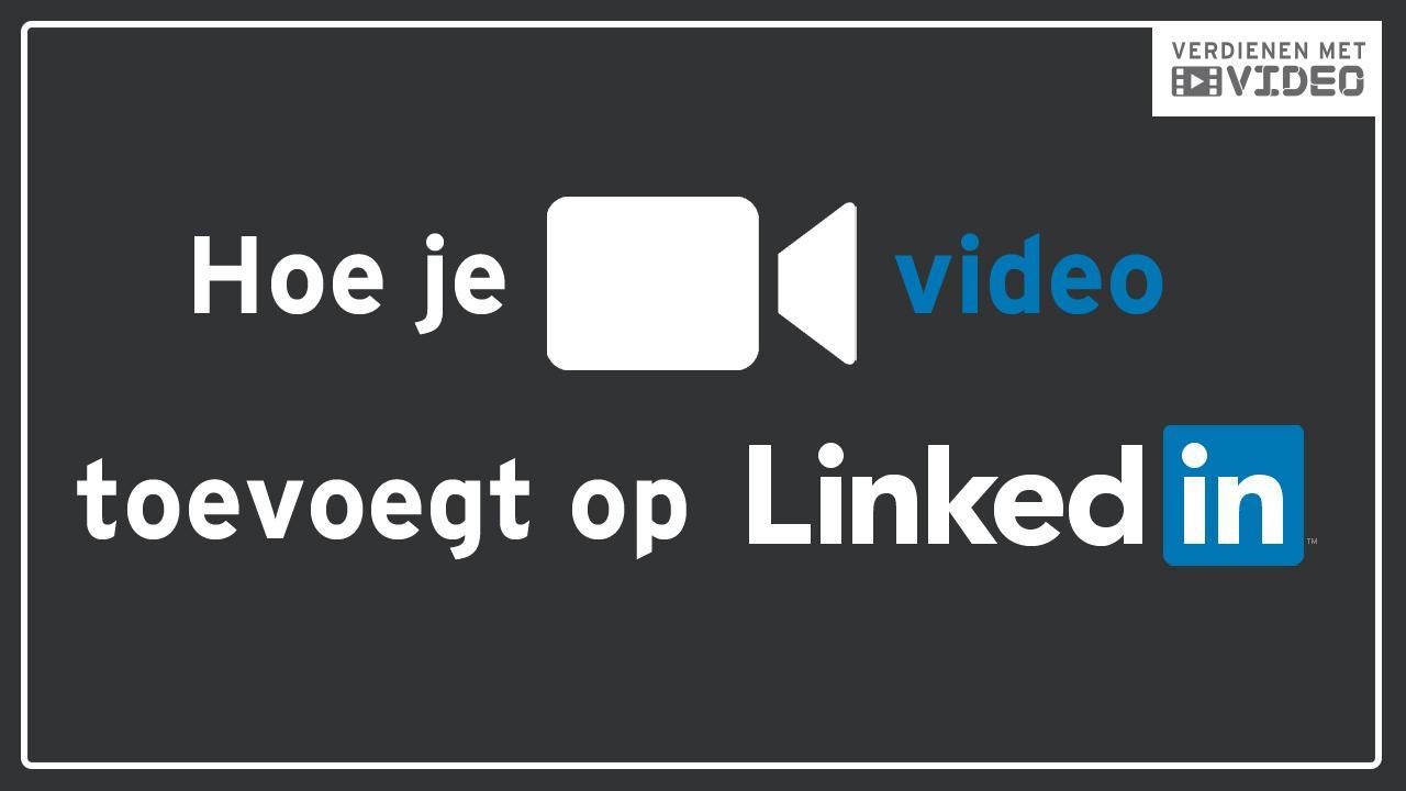 LinkedIn video hoe je video toevoegt via LinkedIn app