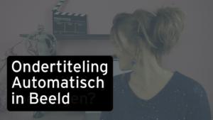 Ondertiteling Automatisch in Beeld