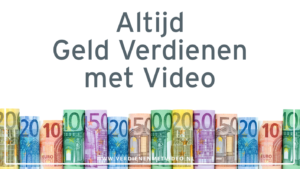 Altijd Geld Verdienen met video