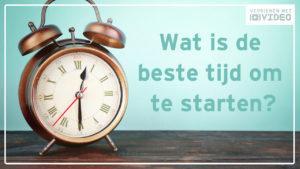 Starten met video wat is de juiste tijd