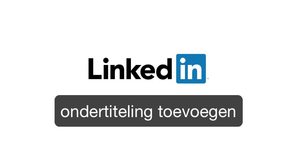 Ondertiteling LinkedIn video toevoegen
