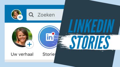 LinkedIn Stories – Zo ga je Verhalen delen voor je Bedrijf